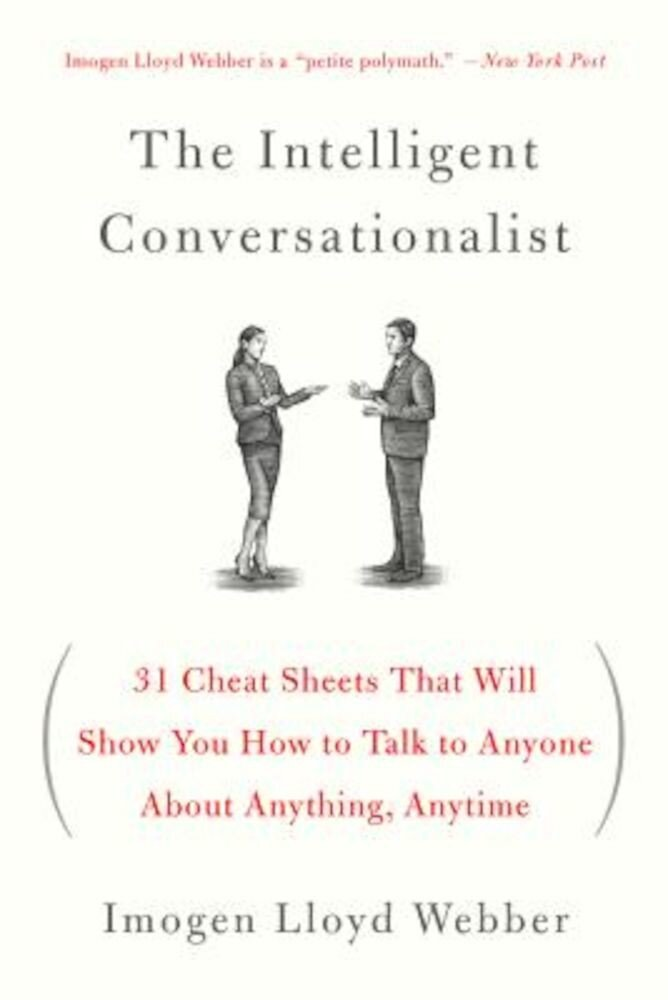 The Intelligent Conversationalist: 31 Cheat Sheets That Will Show You How to Talk to Anyone about Anything, Anytime, Paperback