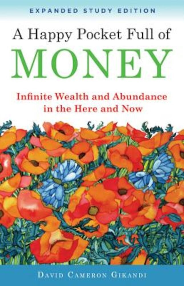 A Happy Pocket Full of Money, Expanded Study Edition: Infinite Wealth and Abundance in the Here and Now, Paperback