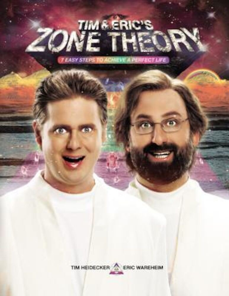 Tim and Eric's Zone Theory: 7 Easy Steps to Achieve a Perfect Life, Hardcover