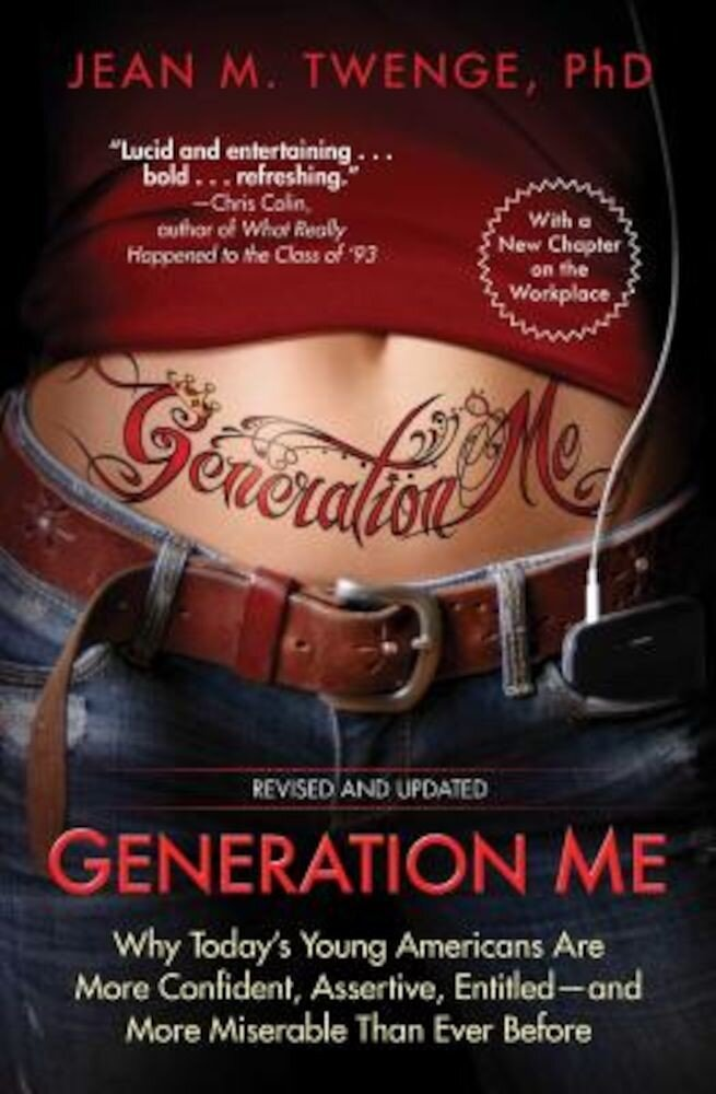 Generation Me: Why Today's Young Americans Are More Confident, Assertive, Entitled--And More Miserable Than Ever Before, Paperback