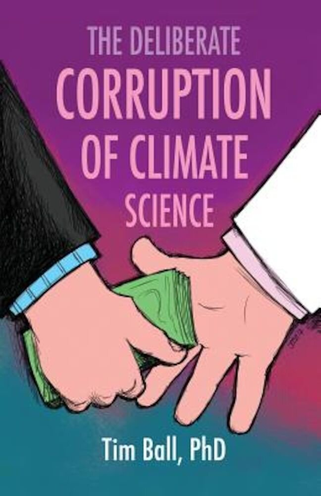 The Deliberate Corruption of Climate Science, Paperback