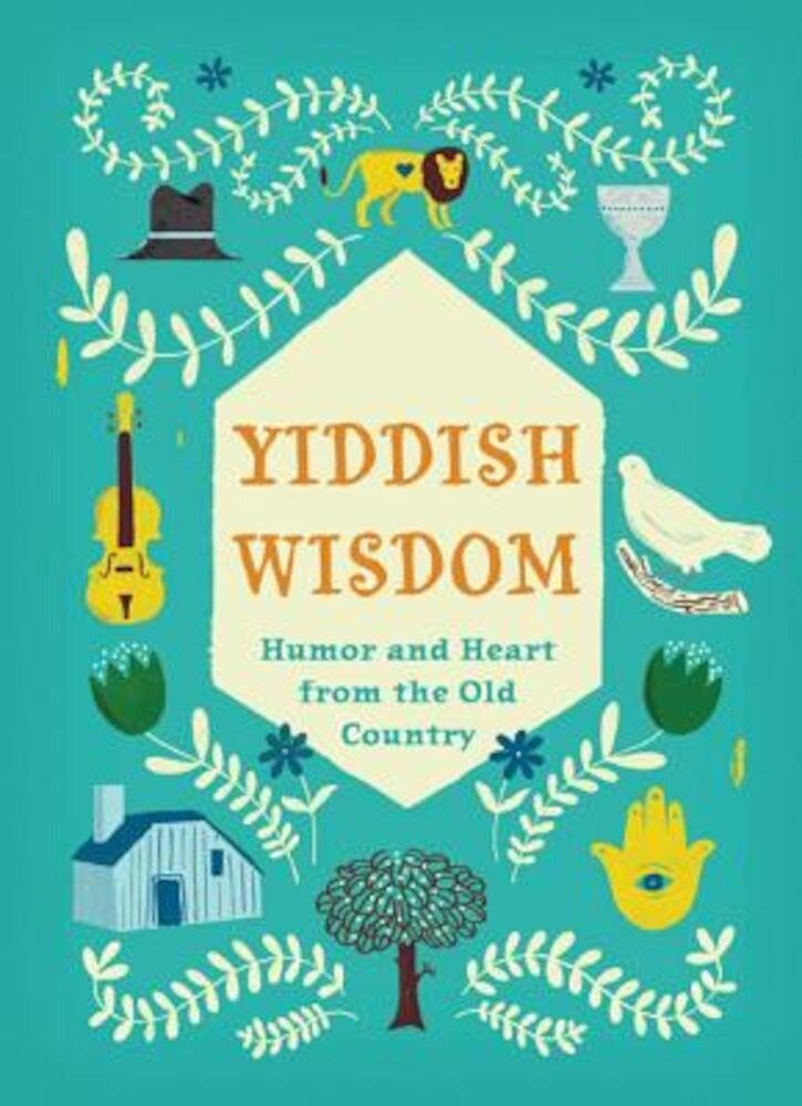 Yiddish Wisdom: Humor and Heart from the Old Country, Hardcover