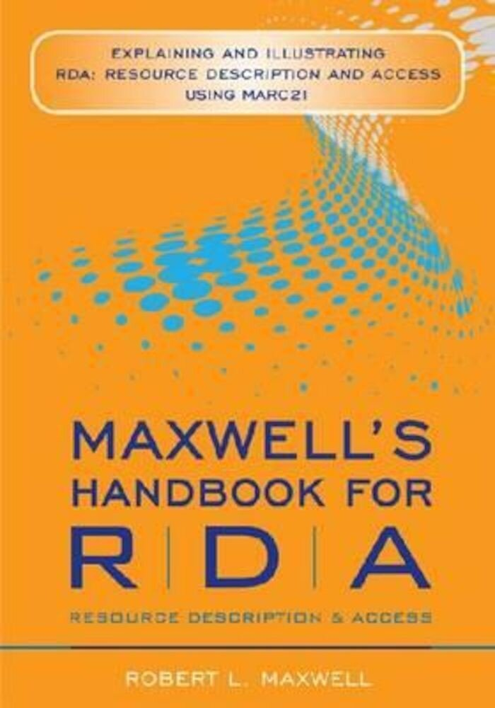 Maxwell's Handbook for RDA: Explaining and Illustrating RDA: Resource Description and Access Using MARC 21, Paperback