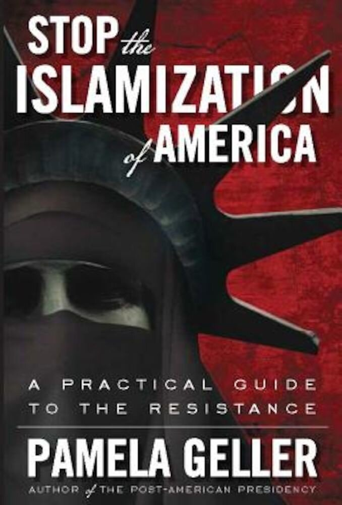 Stop the Islamization of America: A Practical Guide to the Resistance, Paperback
