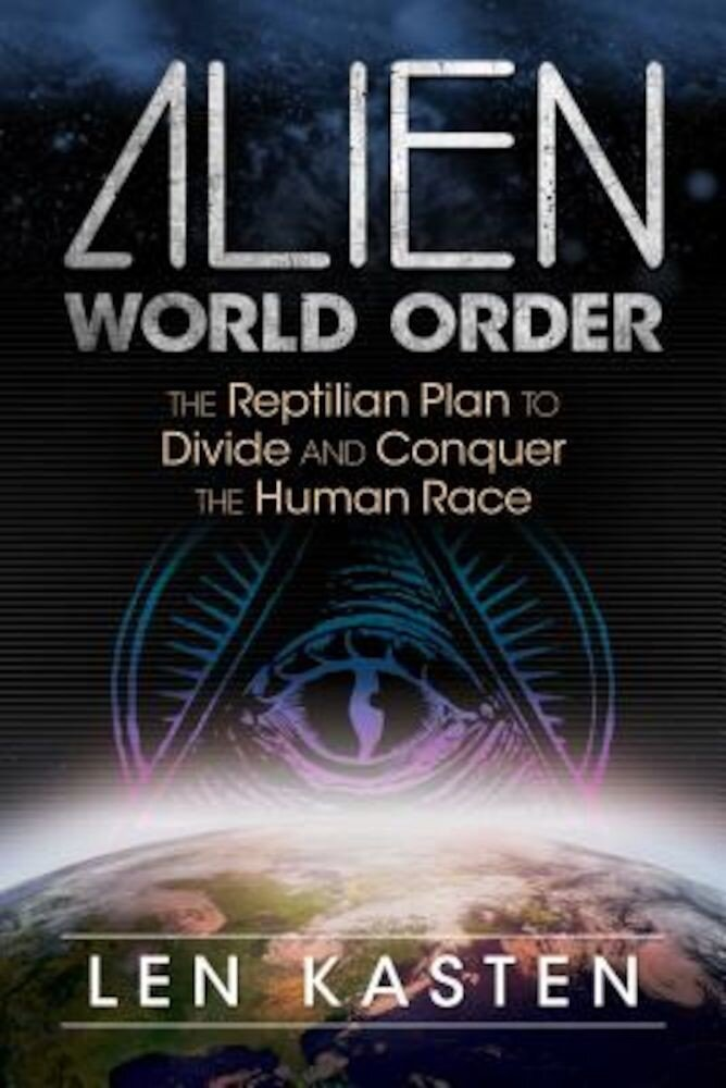 Alien World Order: The Reptilian Plan to Divide and Conquer the Human Race, Paperback
