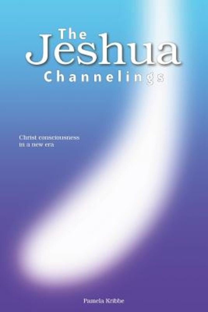The Jeshua Channelings: Christ Consciousness in a New Era, Paperback