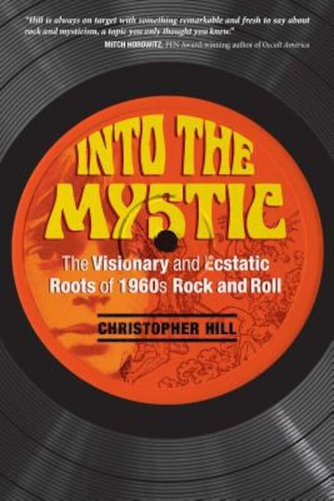 Into the Mystic: The Visionary and Ecstatic Roots of 1960s Rock and Roll, Paperback