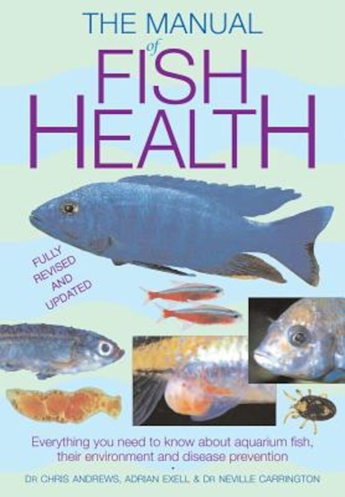The Manual of Fish Health: Everything You Need to Know about Aquarium Fish, Their Environment and Disease Prevention, Paperback