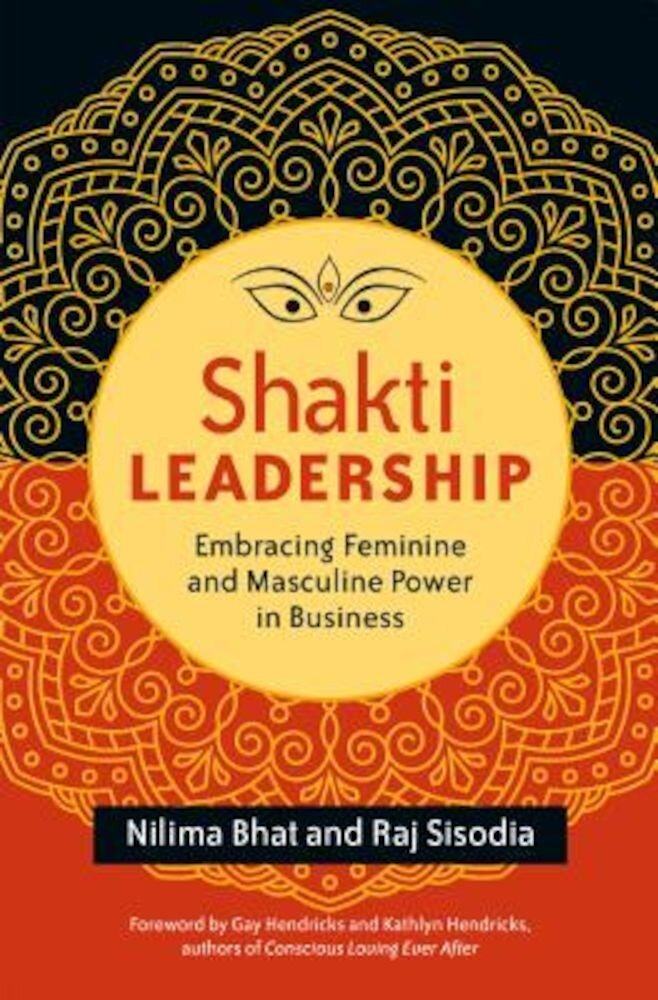 Shakti Leadership: Embracing Feminine and Masculine Power in Business, Paperback