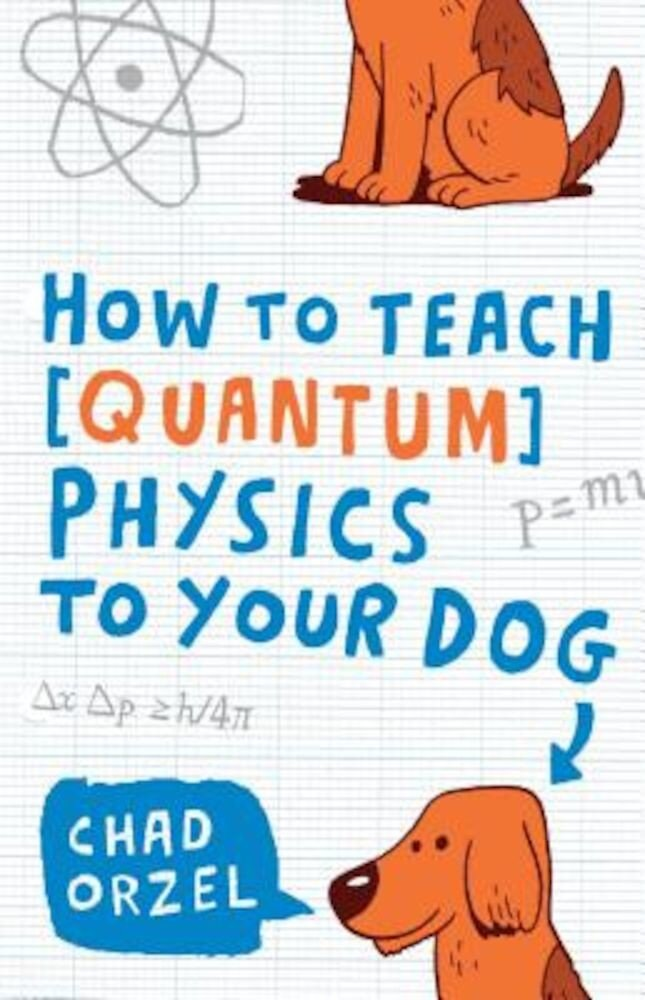 How to Teach Physics to Your Dog, Paperback