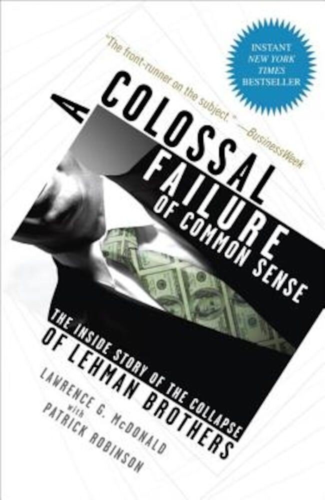 A Colossal Failure of Common Sense: The Inside Story of the Collapse of Lehman Brothers, Paperback