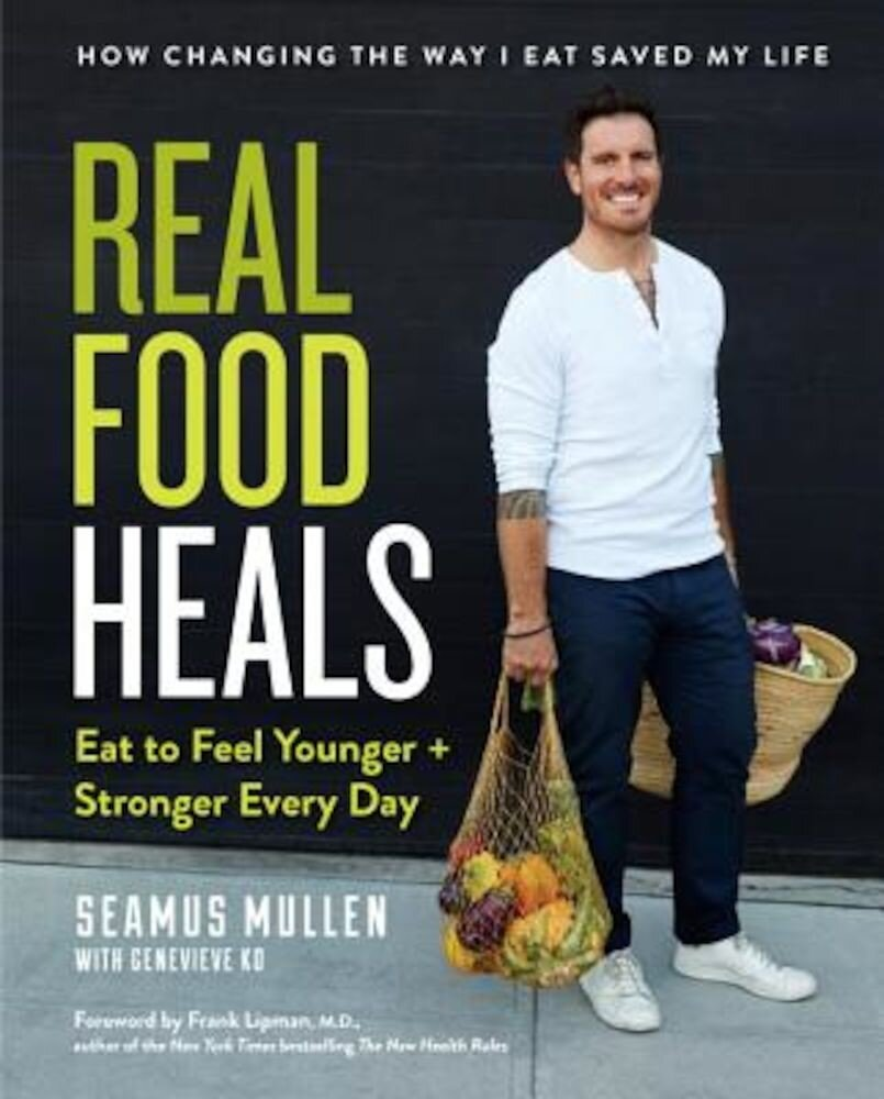 Real Food Heals: Eat to Feel Younger and Stronger Every Day, Hardcover