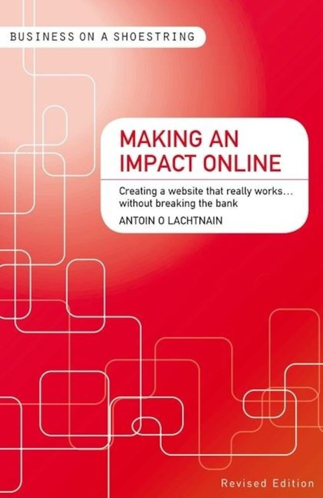 Making an Impact Online: Creating a Website That Really Works...Without Breaking the Bank