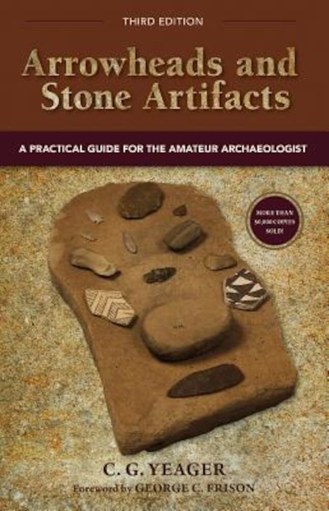 Arrowheads and Stone Artifacts: A Practical Guide for the Amateur Archaeologist, Paperback