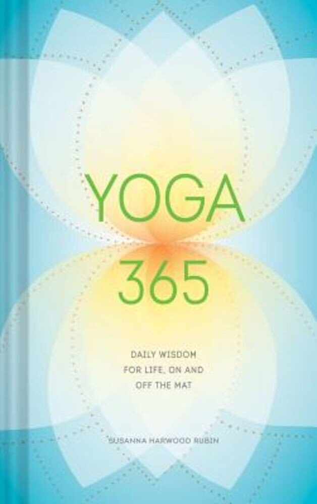 Yoga 365: Daily Wisdom for Life, on and Off the Mat, Hardcover