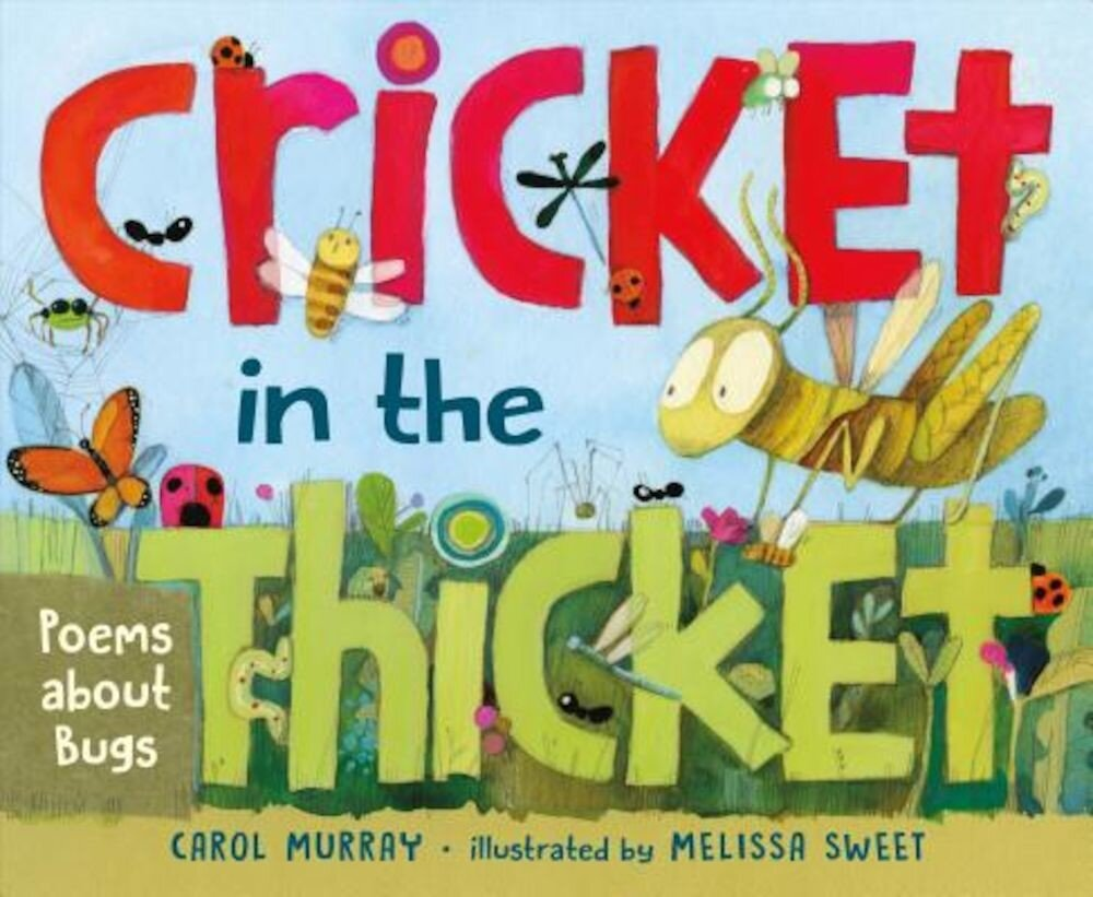 Cricket in the Thicket: Poems about Bugs, Hardcover