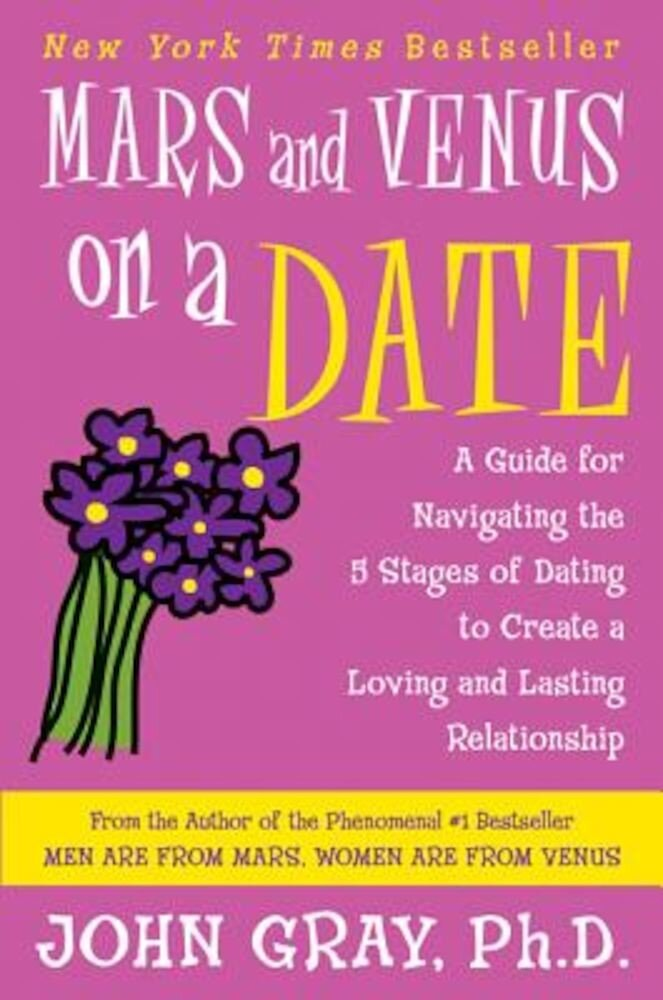 Mars and Venus on a Date: A Guide for Navigating the 5 Stages of Dating to Create a Loving and Lasting Relationship, Paperback