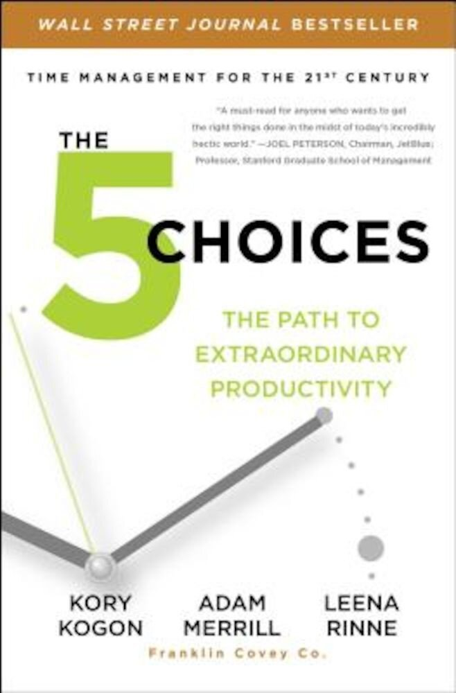 The 5 Choices: The Path to Extraordinary Productivity, Paperback