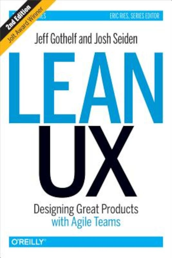 Lean UX: Designing Great Products with Agile Teams, Hardcover