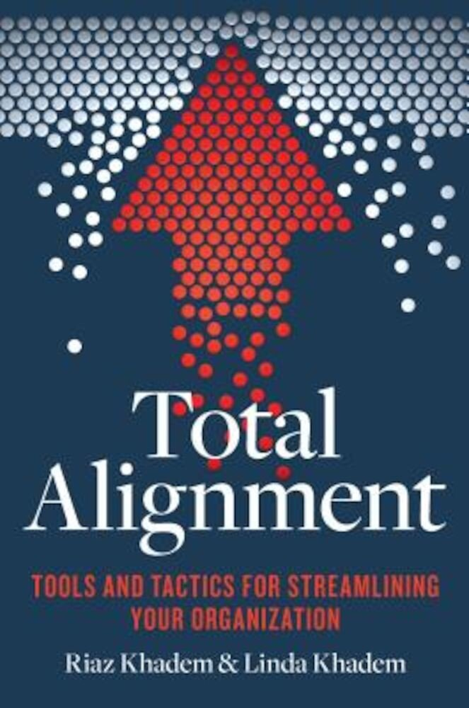 Total Alignment: Tools and Tactics for Streamlining Your Organization, Paperback
