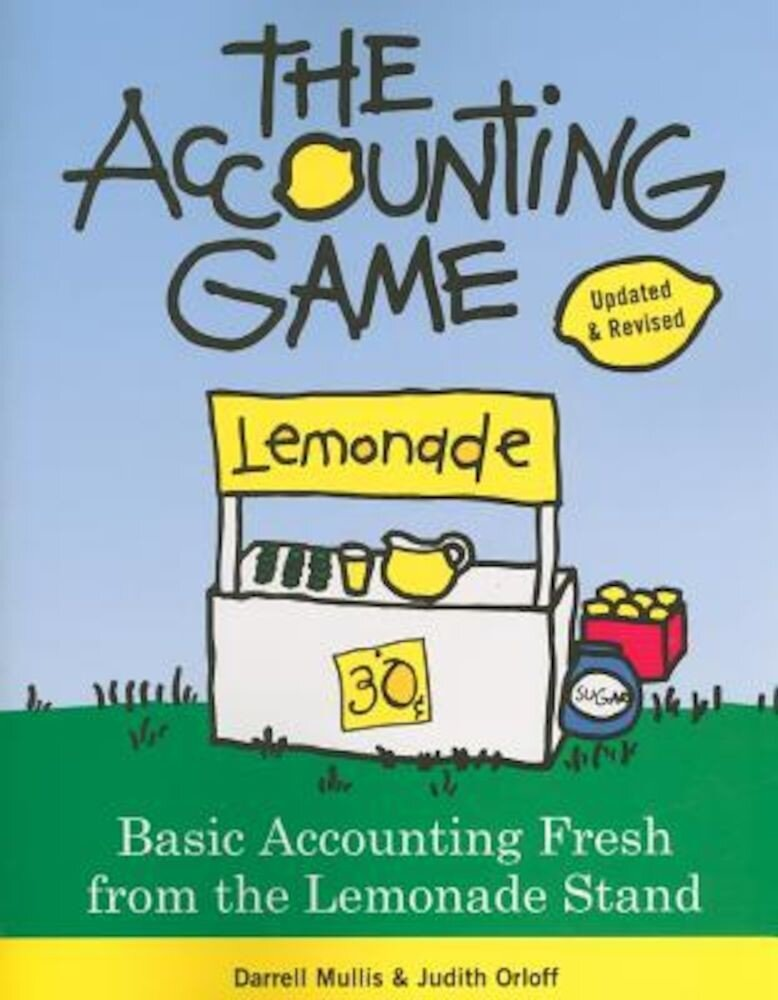 The Accounting Game: Basic Accounting Fresh from the Lemonade Stand, Paperback