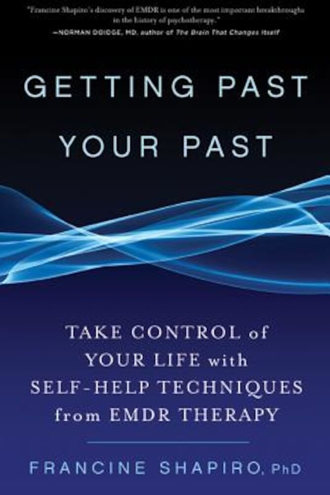 Getting Past Your Past: Take Control of Your Life with Self-Help Techniques from Emdr Therapy, Paperback