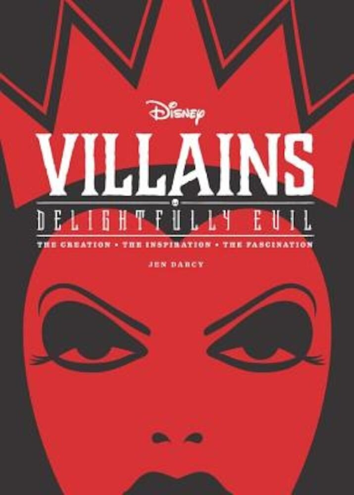 Disney Villains: Delightfully Evil: The Creation - The Inspiration - The Fascination, Hardcover