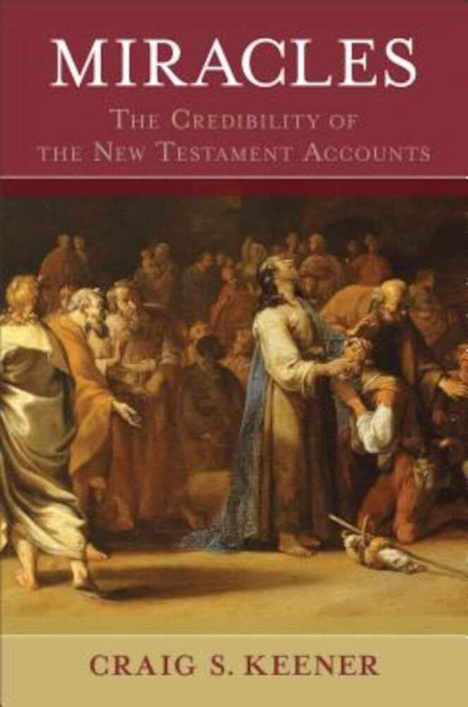 Miracles: The Credibility of the New Testament Accounts, Hardcover