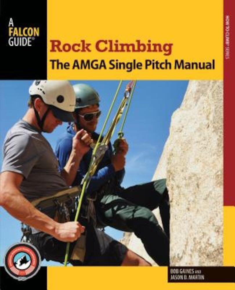 Rock Climbing: The AMGA Single Pitch Manual, Paperback