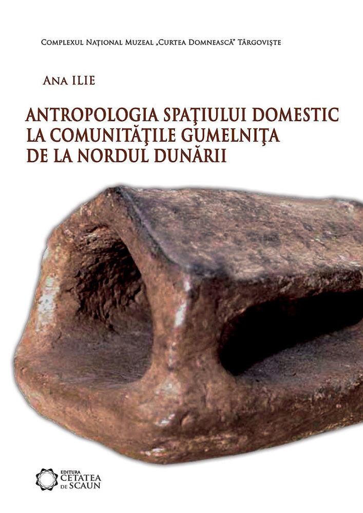 Coperta Carte Antropologia spatiului domestic la comunitatile Gumelnita de la nordul Dunarii