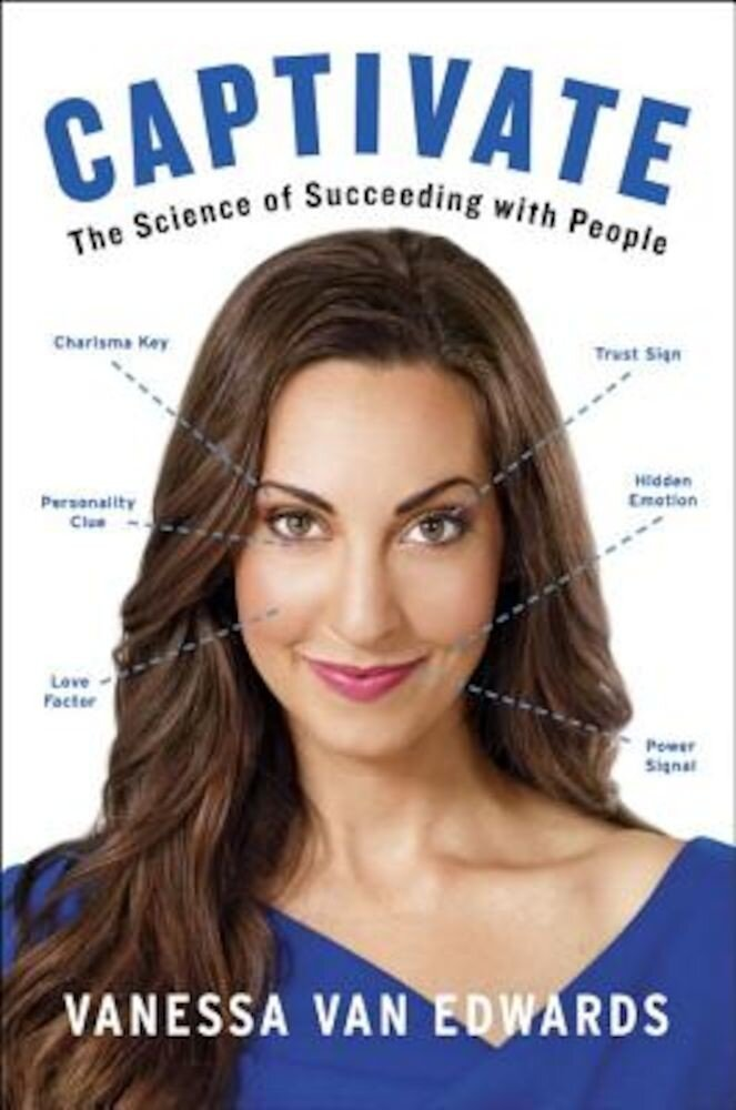 Captivate: The Science of Succeeding with People, Hardcover