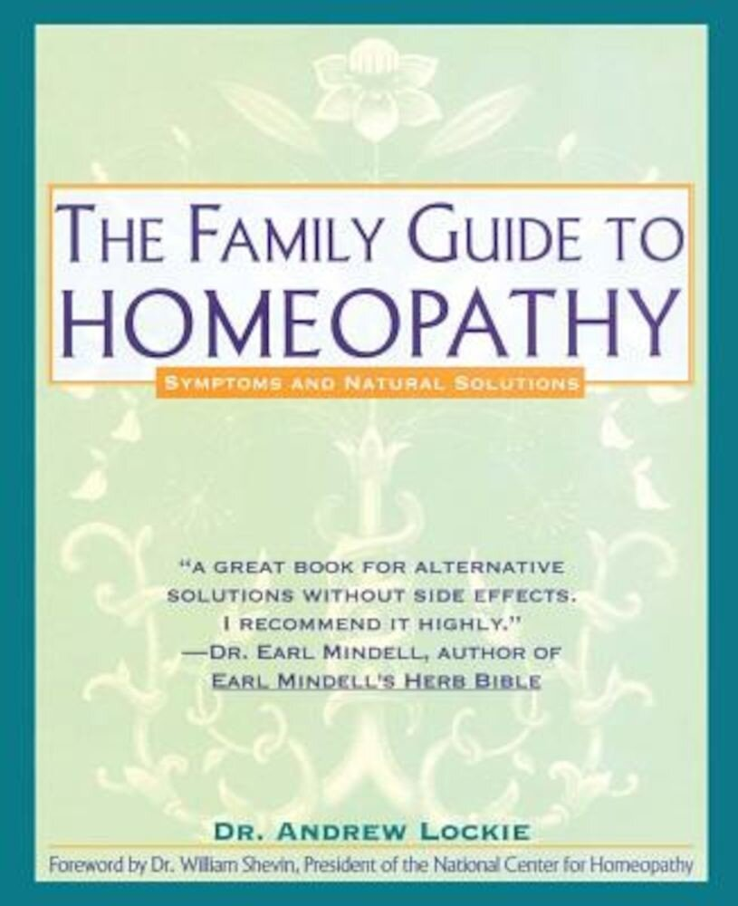 Family Guide to Homeopathy: Symptoms and Natural Solutions, Paperback