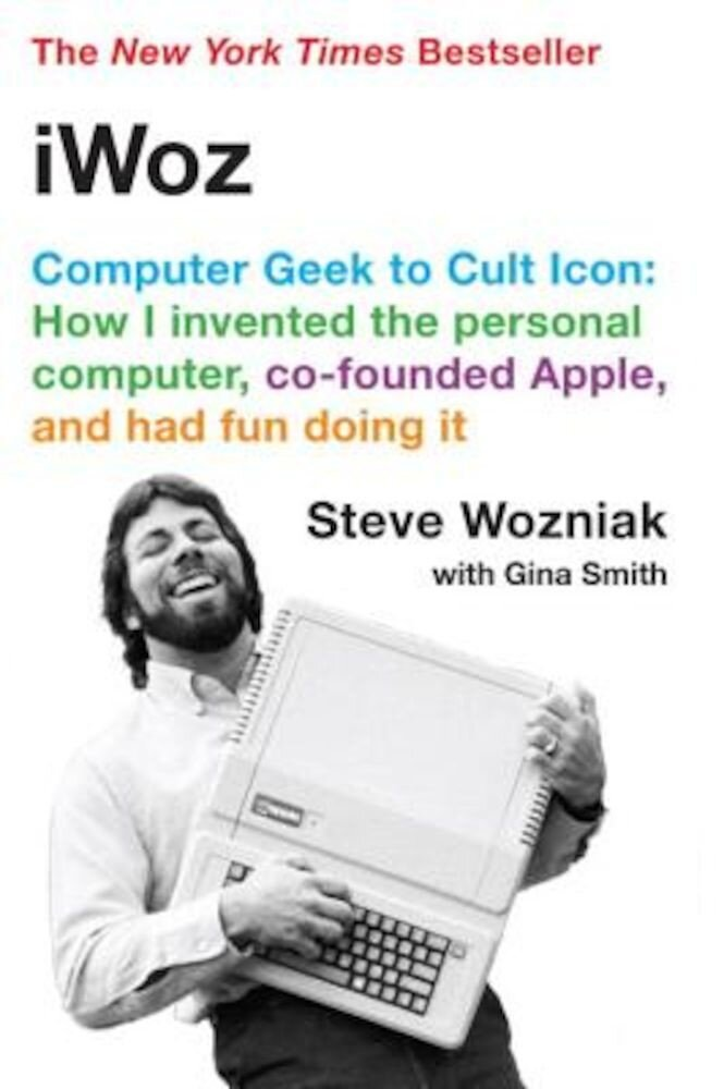 iWoz: Computer Geek to Cult Icon: How I Invented the Personal Computer, Co-Founded Apple, and Had Fun Doing It, Paperback