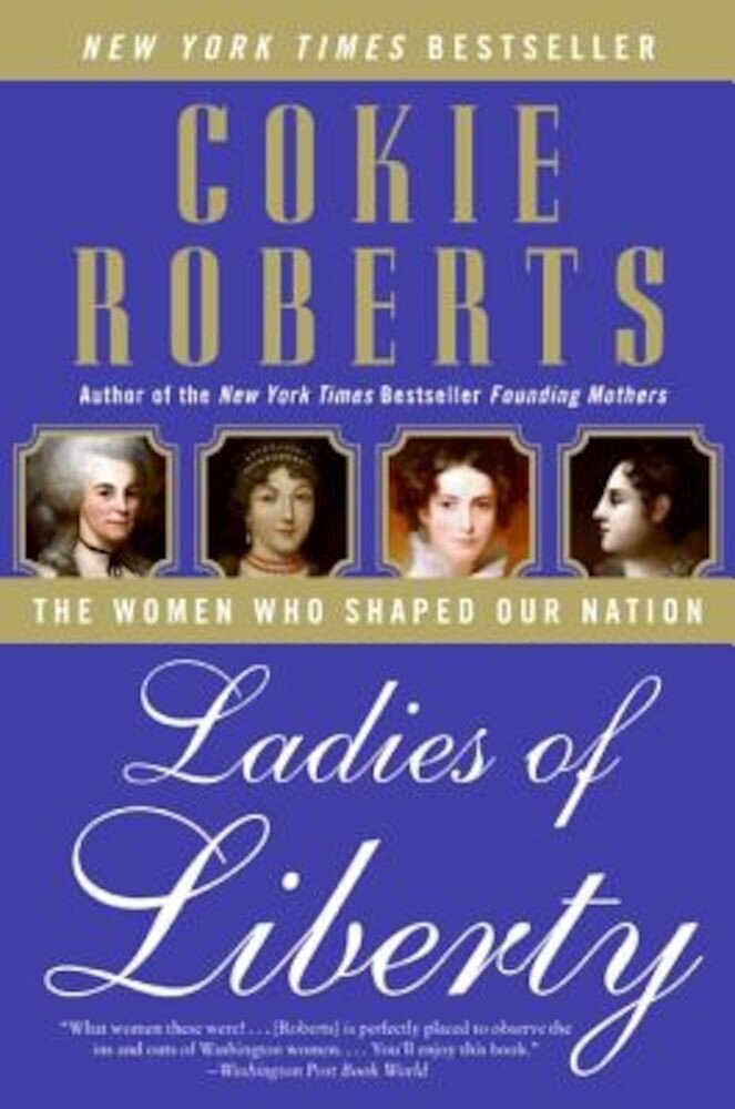 Ladies of Liberty: The Women Who Shaped Our Nation, Paperback