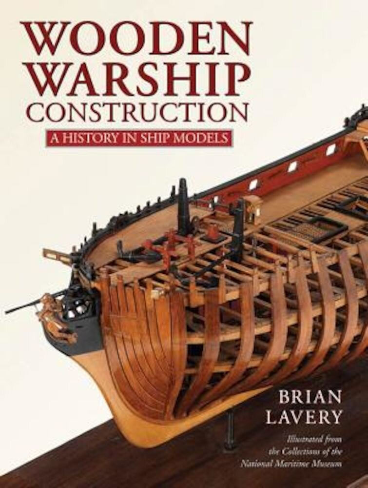 Wooden Warship Construction: A History in Ship Models, Hardcover