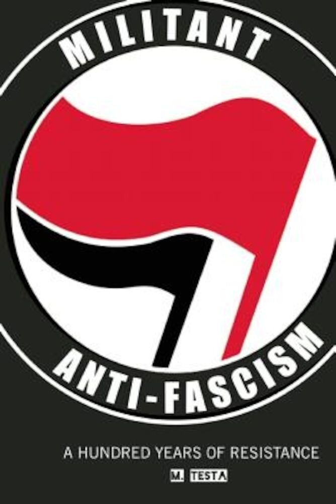 Militant Anti-Fascism: A Hundred Years of Resistance, Paperback