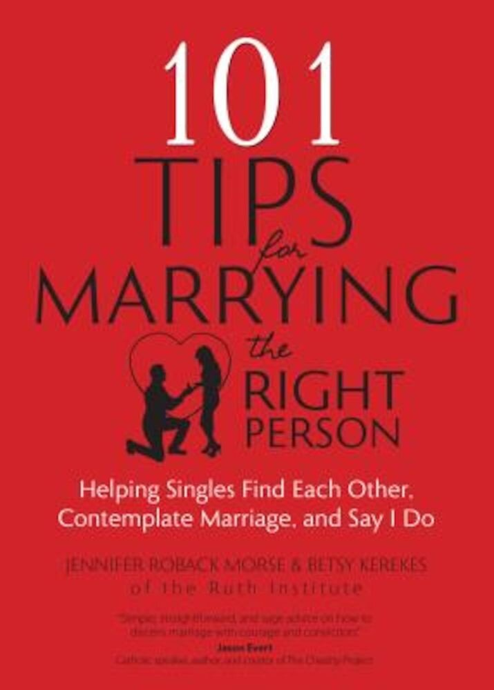 101 Tips for Marrying the Right Person: Helping Singles Find Each Other, Contemplate Marriage, and Say I Do, Paperback