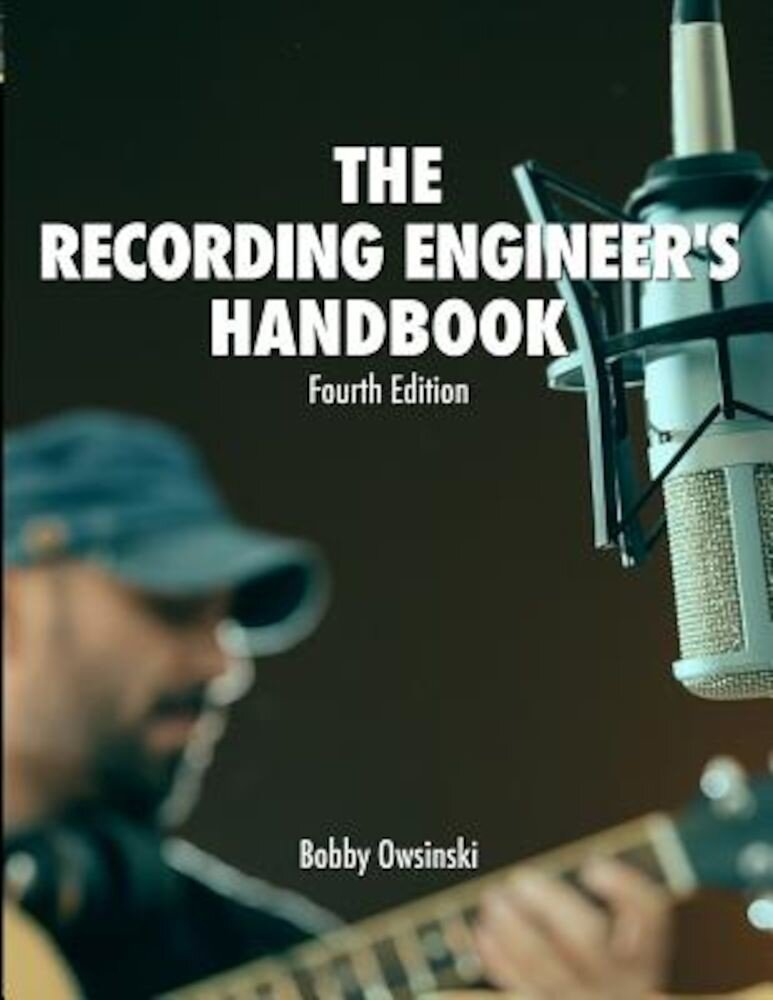 The Recording Engineer's Handbook 4th Edition, Paperback