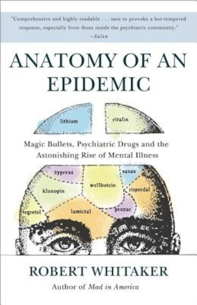 Anatomy of an Epidemic: Magic Bullets, Psychiatric Drugs, and the Astonishing Rise of Mental Illness in America, Paperback