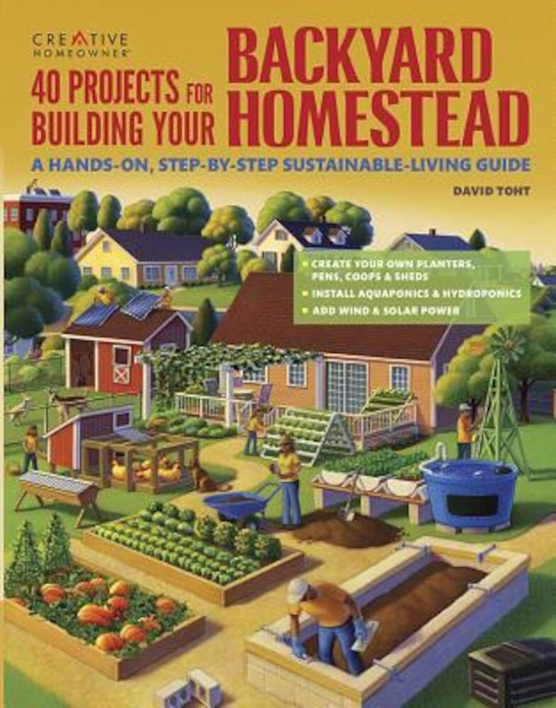 40 Projects for Building Your Backyard Homestead: A Hands-On, Step-By-Step Sustainable-Living Guide, Paperback