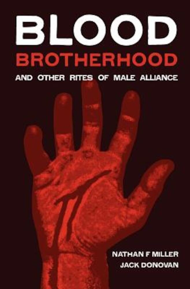 Blood-Brotherhood and Other Rites of Male Alliance, Paperback
