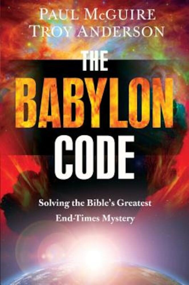 The Babylon Code: Solving the Bible's Greatest End-Times Mystery, Paperback