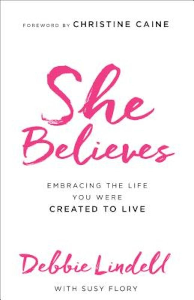 She Believes: Embracing the Life You Were Created to Live, Paperback