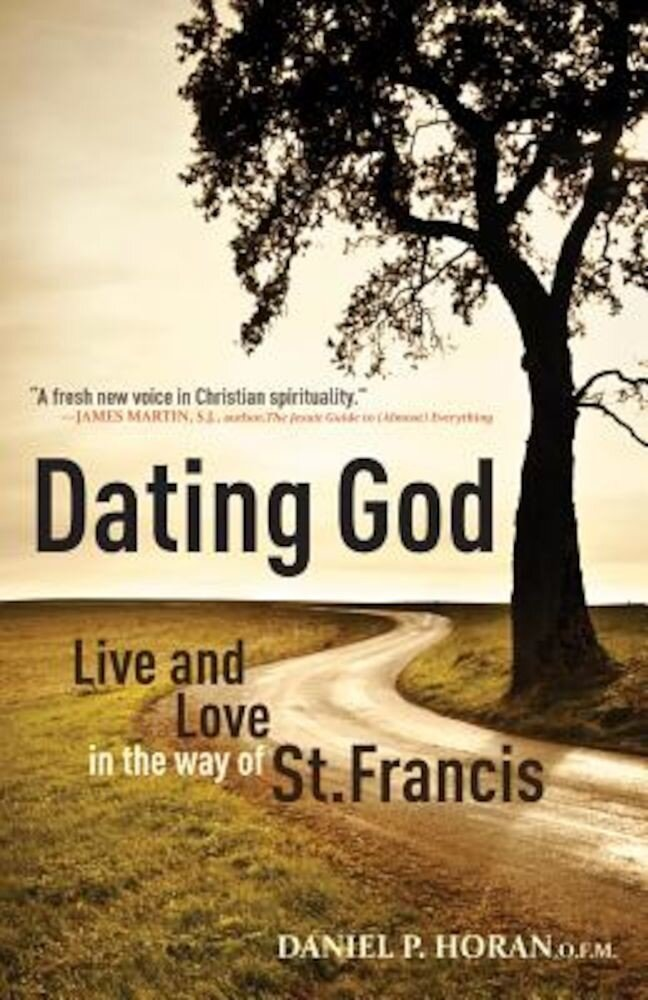 Dating God: Live and Love in the Way of St. Francis, Paperback