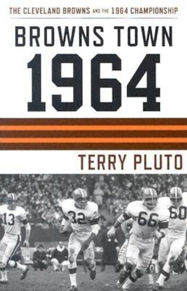 Browns Town 1964: Cleveland's Browns and the 1964 Championship, Paperback