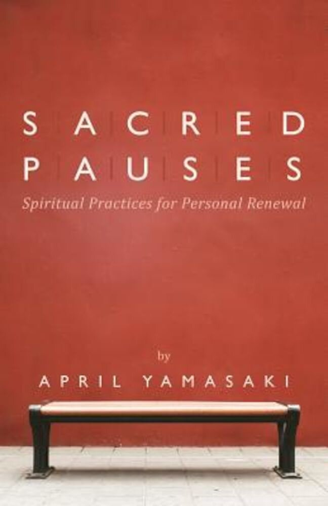 Sacred Pauses: Spiritual Practices for Personal Renewal, Paperback