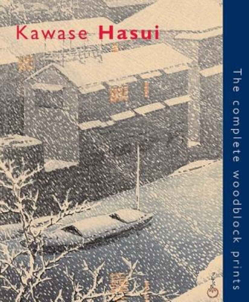Kawase Hasui: The Complete Woodblock Prints, Hardcover