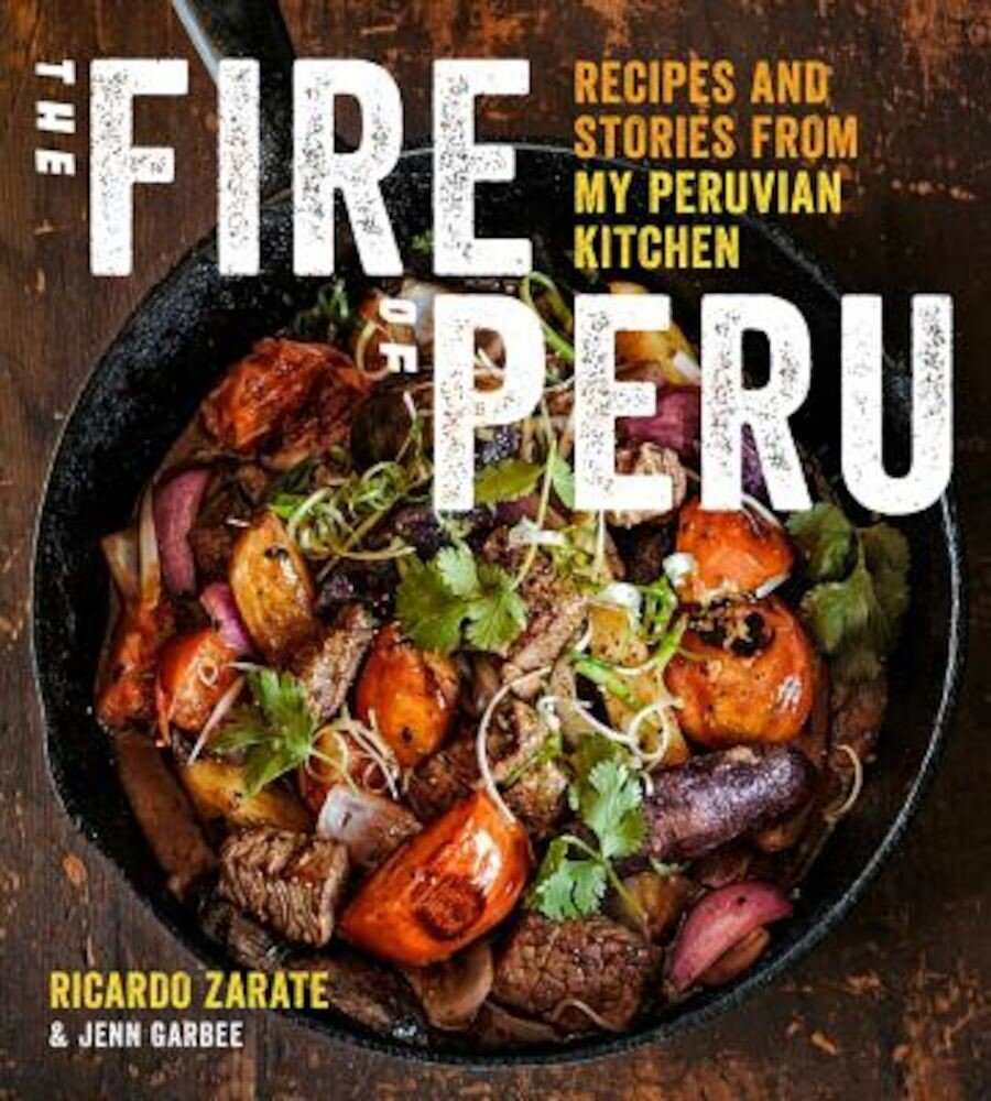 The Fire of Peru: Recipes and Stories from My Peruvian Kitchen, Hardcover