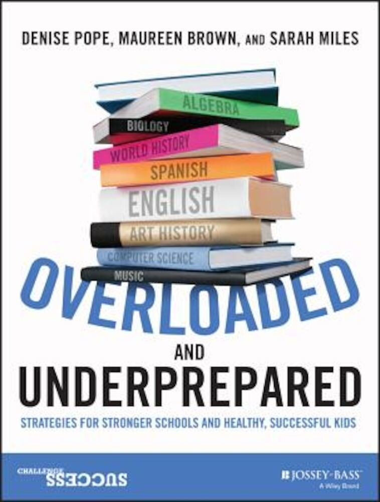 Overloaded and Underprepared: Strategies for Stronger Schools and Healthy, Successful Kids, Paperback