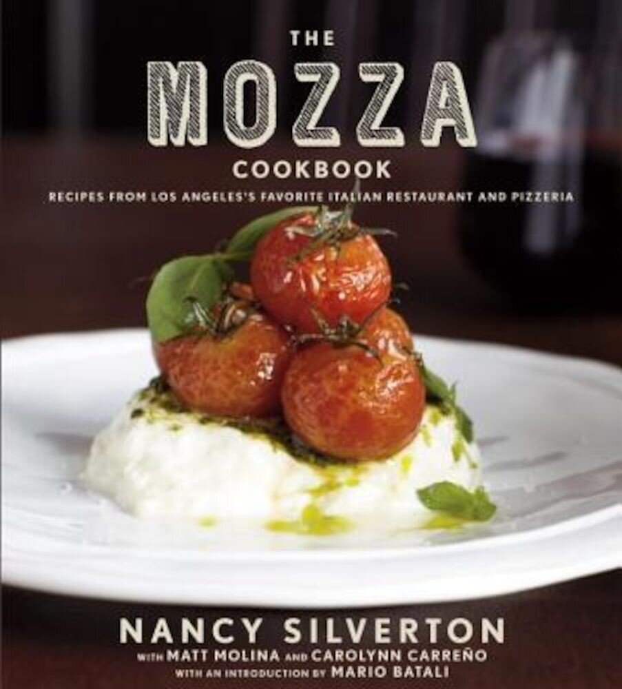 The Mozza Cookbook: Recipes from Los Angeles's Favorite Italian Restaurant and Pizzeria, Hardcover